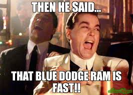 Fast Meme - then he said that blue dodge ram is fast meme ray liota