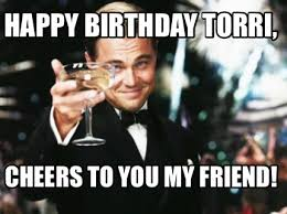Meme Creator Online - meme creator happy birthday torri cheers to you my friend