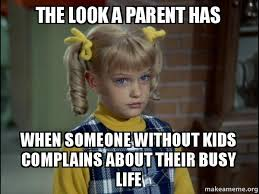 Memes Without Captions - the look a parent has when someone without kids complains about