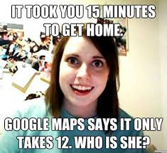 Google Maps Meme - overly attached girlfriend meme google maps comics and memes