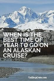 best time of year to go on an alaskan cruise alaskan cruise