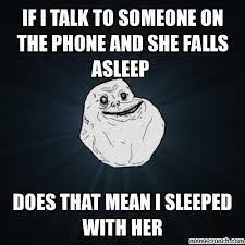 Talking On The Phone Meme - i talk to someone on the phone and she falls asleep