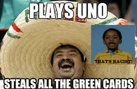 Mexican Racist Memes - uno that s racist know your meme