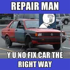 Car Repair Meme - repair man y u no fix car the right way create meme