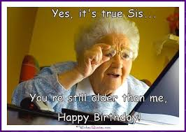 Funny Birthday Meme For Sister - funny birthday memes for dad mom brother or sister