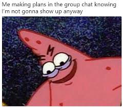 Group Chat Meme - me making plans in the group chat knowing i m not gonna show up