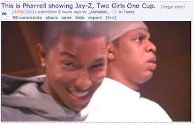 Pharrell Meme - pharrell shows jay z 2 girls 1 cup 2 girls 1 cup know your meme