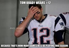Tom Brady Funny Meme - 17 best memes of tom brady being suspended once more sportige