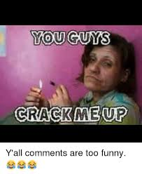 Too Funny Meme - you guys crack me up y all comments are too funny funny