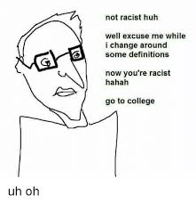 Well Excuse Me Meme - not racist huh well excuse me while i change around some