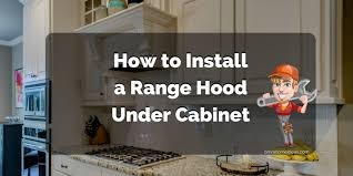 range hood under cabinet how to install a range hood under cabinet full installation guide