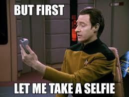 Meme Selfie - star trek the next generation meme let me take a selfie on bingememe