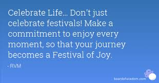 don t just celebrate festivals make a commitment to enjoy