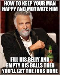 How To Keep A Man Meme - the most interesting man in the world meme imgflip
