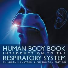 Human Physiology And Anatomy Book Human Body Book Introduction To The Respiratory System