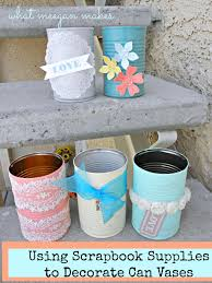 using scrapbook supplies to decorate can vases what meegan makes