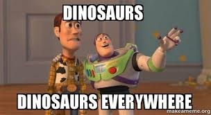 Dinosaurs Meme - dinosaurs dinosaurs everywhere buzz and woody toy story meme