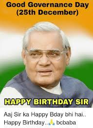 December Birthday Meme - good governance day 25th december happy birthday sir aaj sir ka