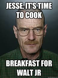 Walt Jr Breakfast Meme - jesse it s time to cook breakfast for walt jr advice walter