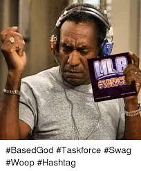 Based God Meme - basedgod taskforce swag woop hashtag swag meme on sizzle