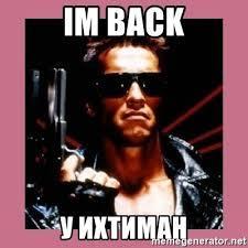 Im Back Meme - im back terminator meme mne vse pohuj