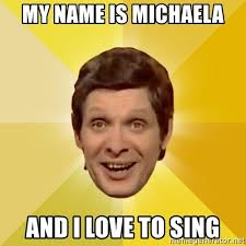 Michaela Meme - my name is michaela and i love to sing trolololololll meme