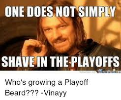 Playoff Beard Meme - one does not simply shave in the playoffs who s growing a playoff