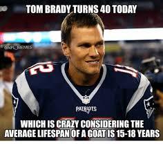 Tom Brady Memes - tom brady turns 40 today memes patriois which is crazy considering