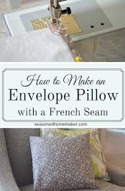 how to make an envelope pillow with a french seam the seasoned
