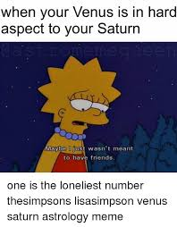 Saturn Meme - when your venus is in hard aspect to your saturn maybe i just wasn t