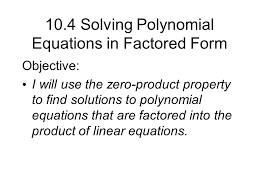 1 10 4 solving polynomial equations in factored form objective i will use the zero property to find solutions to polynomial equations that are