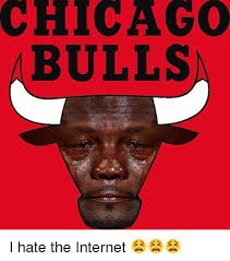 Chicago Bulls Memes - chicago bulls i hate the internet chicago meme on me me