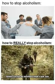 Alcoholism Meme - how to stop alcoholism how to really stop alcoholism serbia can not
