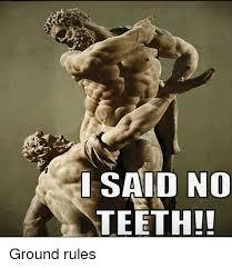 I Said No Meme - i said no teeth ground rules meme on me me