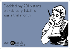 1st Of The Month Meme - decided my 2016 starts on february 1st this was a trial month