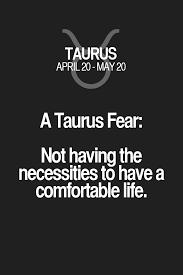 a taurus fear not having the necessities to have a comfortable