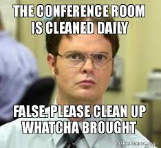Conference Room Meme - meme the conference room is cleaned daily false ha ha