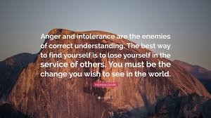 quote gandhi change world mahatma gandhi quote u201canger and intolerance are the enemies of