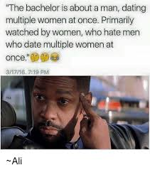 Multiple Picture Meme - the bachelor is about a man dating multiple women at once