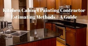 how to estimate cabinet painting kitchen cabinet painting contractor estimating methods a