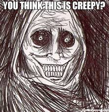 Creepy Meme - you think this is creepy meme unwanted house guest 51069