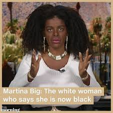 martini big this morning martina big was born white but now says