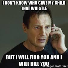 Whistle Meme - i don t know who gave my child that whistle but i will find you and