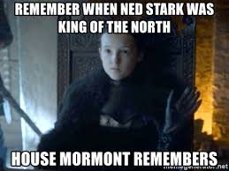 King Of The North Meme - remember when ned stark was king of the north house mormont