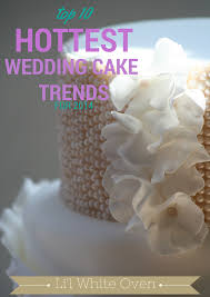 10 hottest wedding cake trends for 2014 u2013 li u0027l white oven