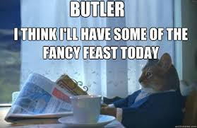 Fancy Feast Meme - i think i ll have some of the fancy feast today butler