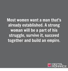 Strong Woman Meme - most women want a man that s already established a strong woman will