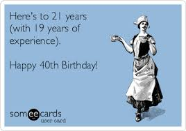 40 Birthday Meme - here s to 21 years with 19 years of experience happy 40th