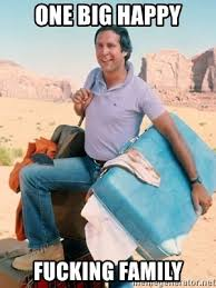 Clark Griswold Memes - one big happy fucking family clark griswold vacation meme