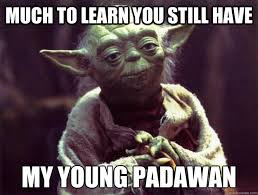 Star Wars Happy Birthday Meme - much to learn you still have my young padawan much to learn you